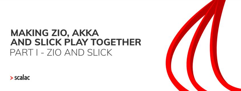 ZIO, AKKA and SLICK