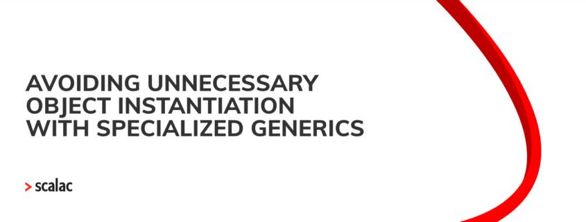 Avoiding unnecessary object instantiation specialized generics